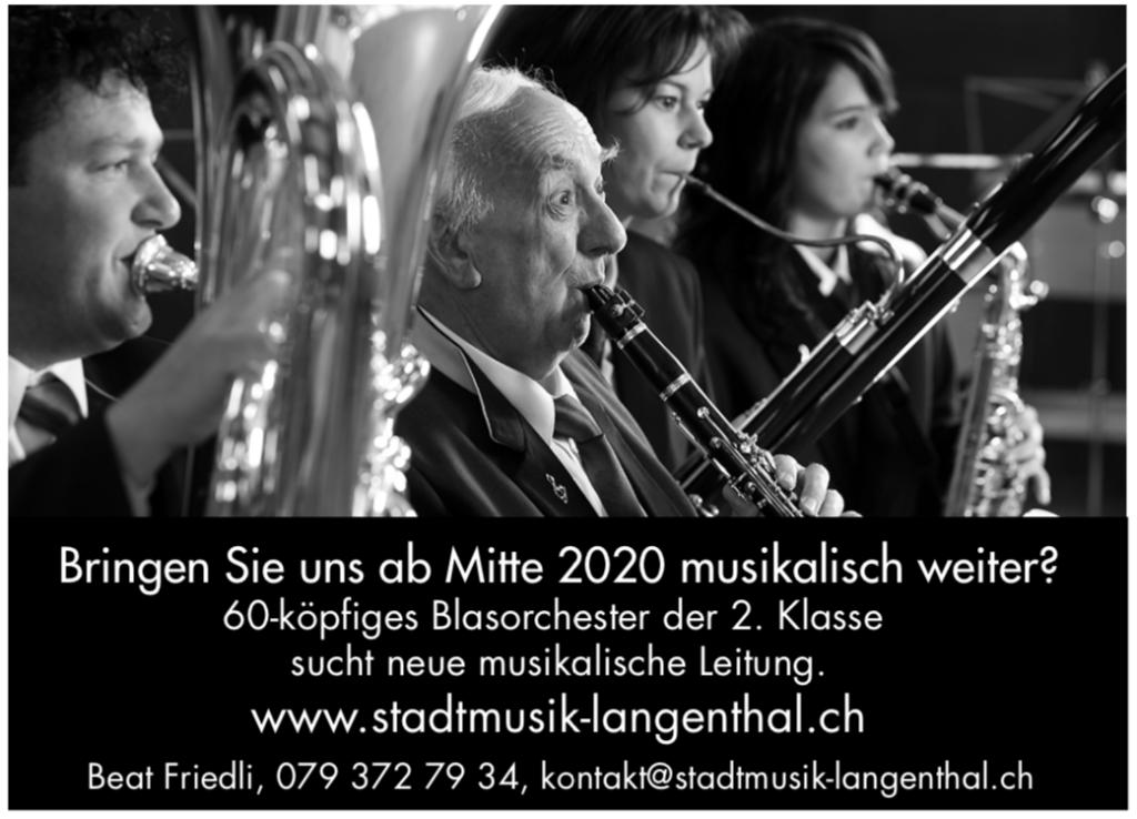 Bringen Sie uns ab Mitte 2020 musikalisch weiter? 60-köpfiges Blasorchester der 2. Klasse sucht neue musikalische Leitung. www.stadtmusik-langenthal.ch Beat Friedli, 079 372 79 34, kontakt@stadtmusik-langenthal.ch